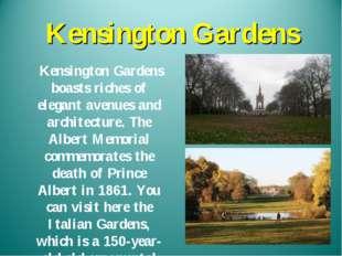 Kensington Gardens Kensington Gardens boasts riches of elegant avenues and ar