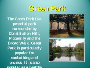 Green Park The Green Park is a peaceful park surrounded by Constitution Hill,