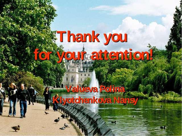 Thank you for your attention! Valueva Polina Klyotchenkova Nansy
