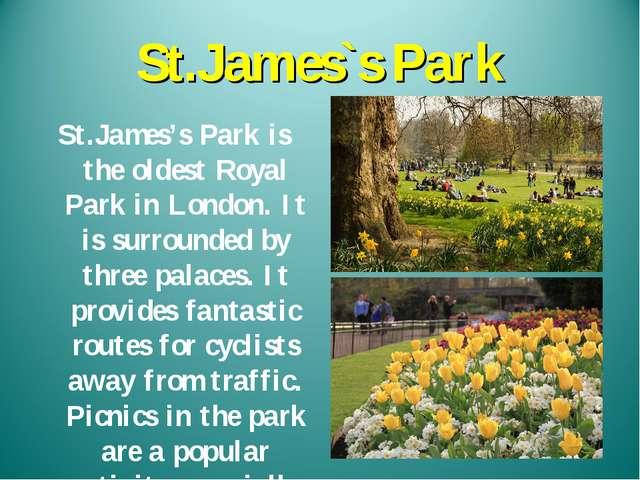 St.James`s Park St.James's Park is the oldest Royal Park in London. It is sur...