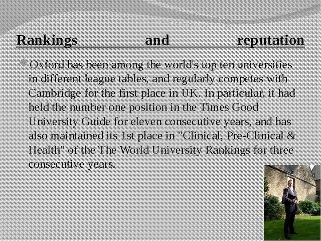 Rankings and reputation Oxford has been among the world's top ten universitie...