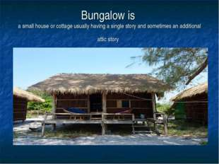 Bungalow is a small house or cottage usually having a single story and someti