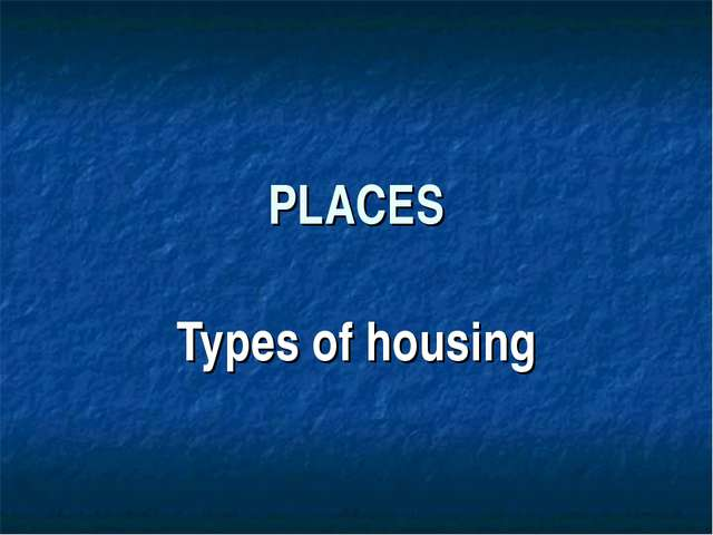 PLACES Types of housing