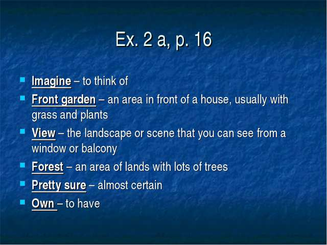 Ex. 2 a, p. 16 Imagine – to think of Front garden – an area in front of a hou...