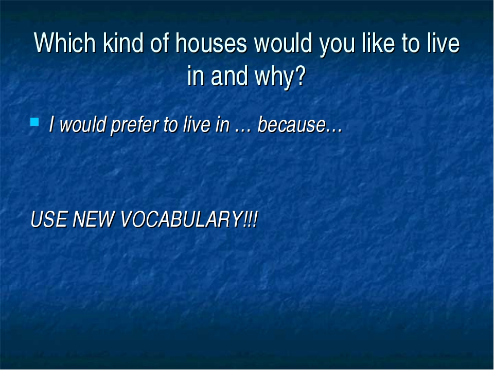 Which kind of houses would you like to live in and why? I would prefer to liv...