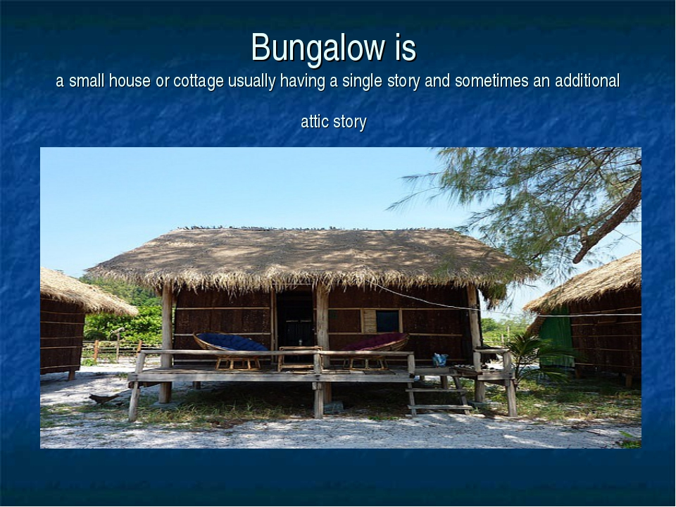 Bungalow is a small house or cottage usually having a single story and someti...
