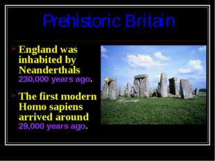 Prehistoric Britain England was inhabited by Neanderthals 230,000 years ago.