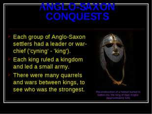 ANGLO-SAXON CONQUESTS Each group of Anglo-Saxon settlers had a leader or war-