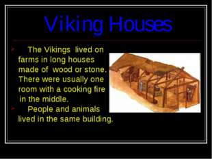 Viking Houses The Vikings lived on farms in long houses made of wood or stone