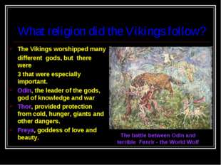 What religion did the Vikings follow? The Vikings worshipped many different g