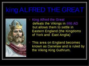King Alfred the Great defeats the Vikings in 886 AD but allows them to settle