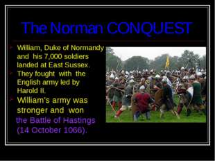 The Norman CONQUEST William, Duke of Normandy and his 7,000 soldiers landed a