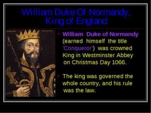 William Duke Of Normandy, King of England William Duke of Normandy (earned hi