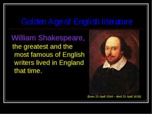 Golden Age of English literature William Shakespeare, the greatest and the mo
