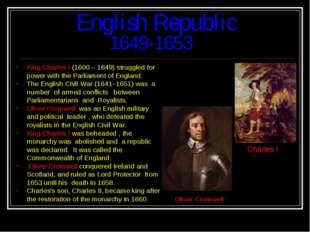 English Republic 1649-1653 King Charles I (1600 – 1649) struggled for power