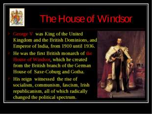 The House of Windsor George V was King of the United Kingdom and the British