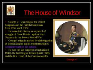 The House of Windsor George VI was King of the United Kingdom and the British