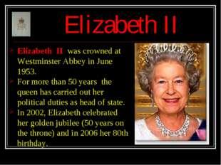 Elizabeth II Elizabeth II was crowned at Westminster Abbey in June 1953. For