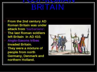 POST-ROMAN BRITAIN From the 2nd century AD Roman Britain was under attack fro