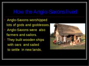 How the Anglo-Saxons lived Anglo-Saxons worshipped lots of gods and goddesses