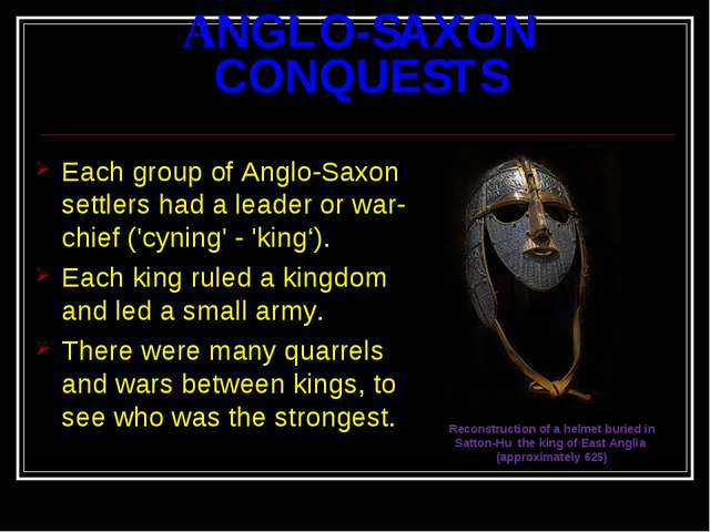 ANGLO-SAXON CONQUESTS Each group of Anglo-Saxon settlers had a leader or war-...