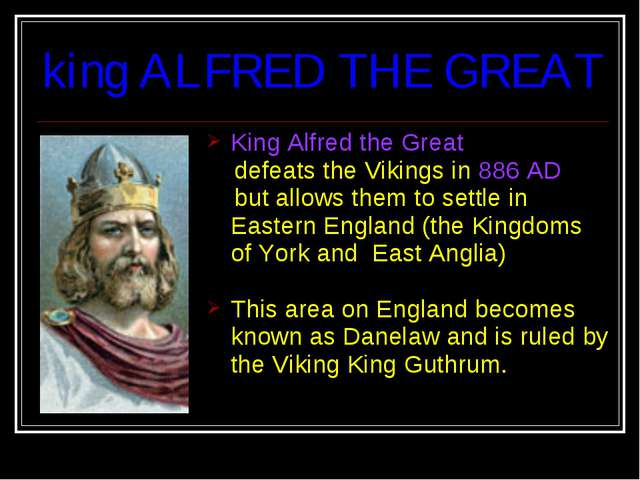 King Alfred the Great defeats the Vikings in 886 AD but allows them to settle...
