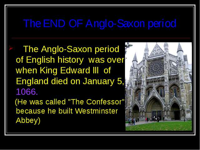 The END OF Anglo-Saxon period The Anglo-Saxon period of English history was o...