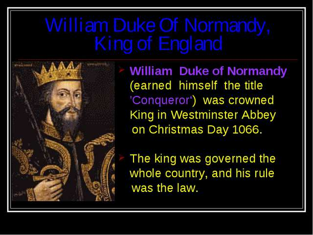 William Duke Of Normandy, King of England William Duke of Normandy (earned hi...