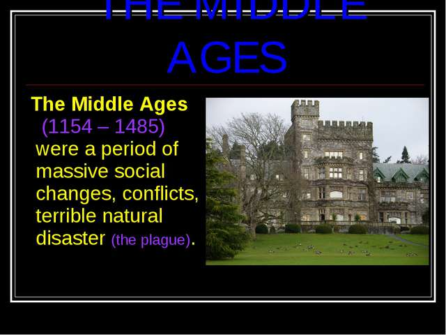 The Middle Ages (1154 – 1485) were a period of massive social changes, confl...