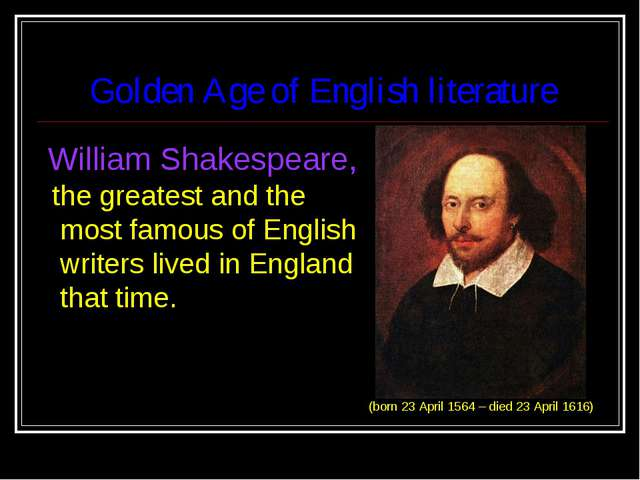 Golden Age of English literature William Shakespeare, the greatest and the mo...