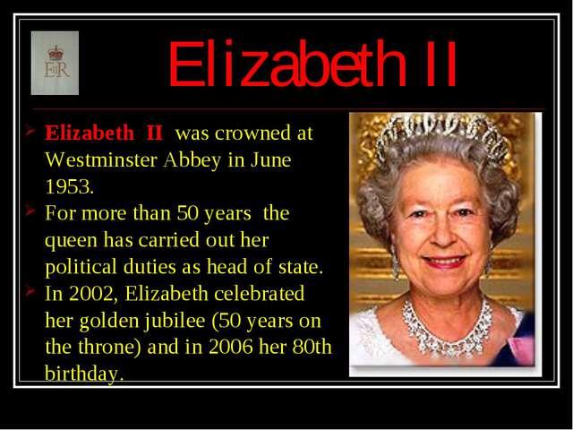 Elizabeth II Elizabeth II was crowned at Westminster Abbey in June 1953. For...