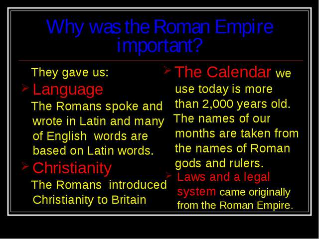 Why was the Roman Empire important? They gave us: Language The Romans spoke a...