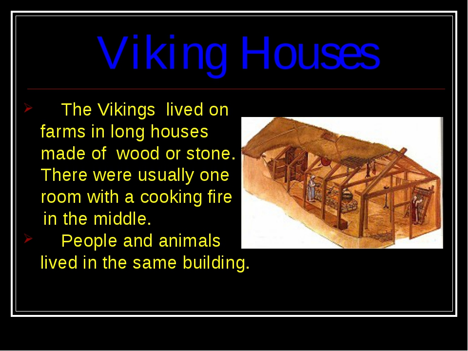 Viking Houses The Vikings lived on farms in long houses made of wood or stone...