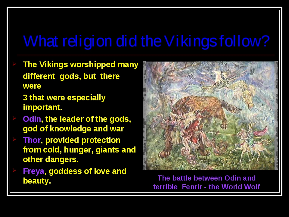 What religion did the Vikings follow? The Vikings worshipped many different g...