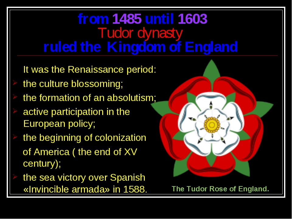 from 1485 until 1603 Tudor dynasty ruled the Kingdom of England It was the Re...