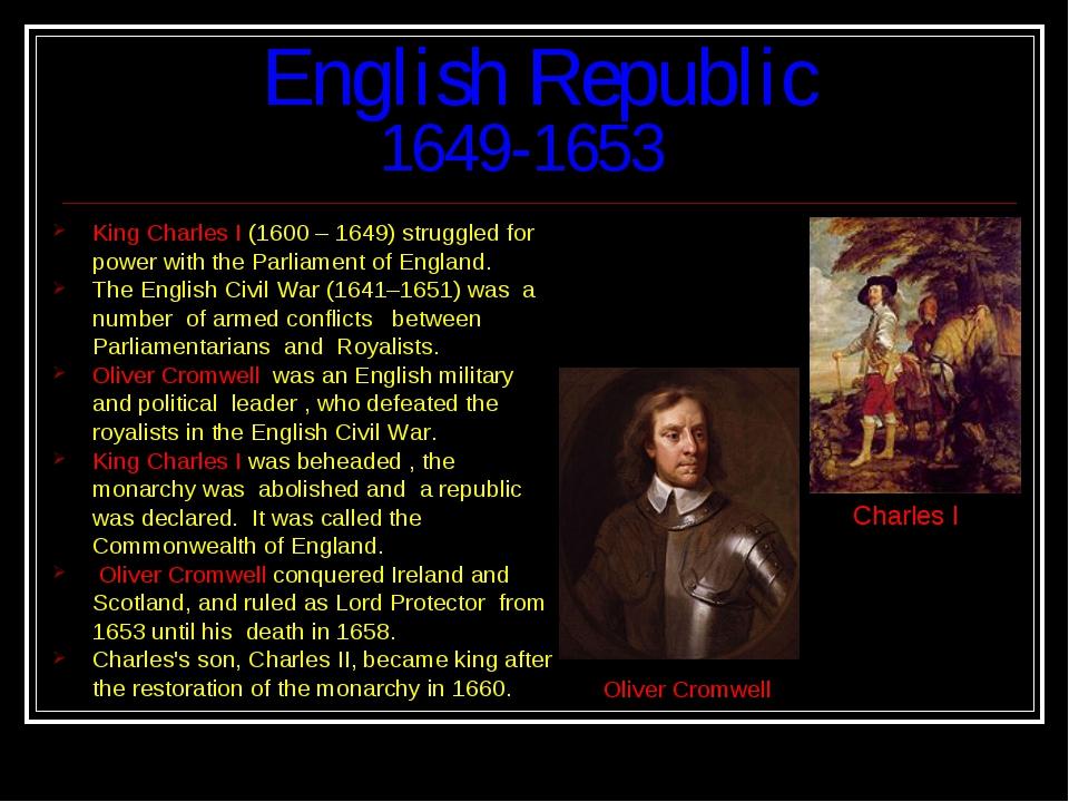 English Republic 1649-1653 King Charles I (1600 – 1649) struggled for power...