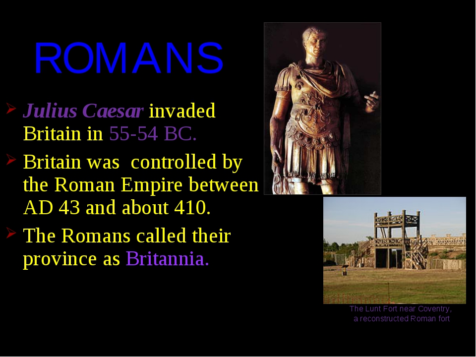 ROMANS Julius Caesar invaded Britain in 55-54 BC. Britain was controlled by t...