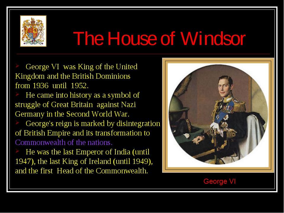 The House of Windsor George VI was King of the United Kingdom and the British...