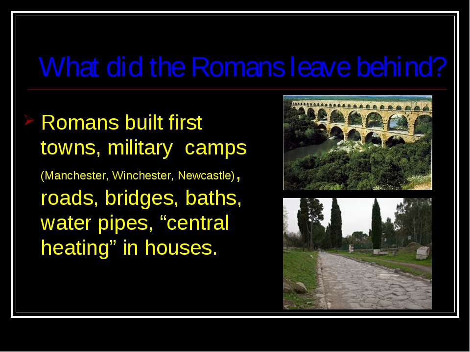 What did the Romans leave behind? Romans built first towns, military camps (M...