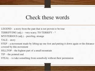 Check these words LEGEND – a story from the past that is not proven to be tru