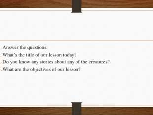 Answer the questions: What's the title of our lesson today? Do you know any