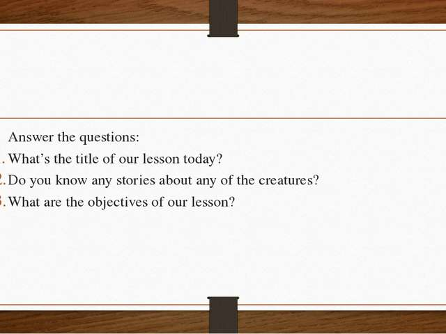 Answer the questions: What's the title of our lesson today? Do you know any...