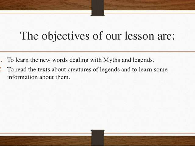 The objectives of our lesson are: To learn the new words dealing with Myths a...