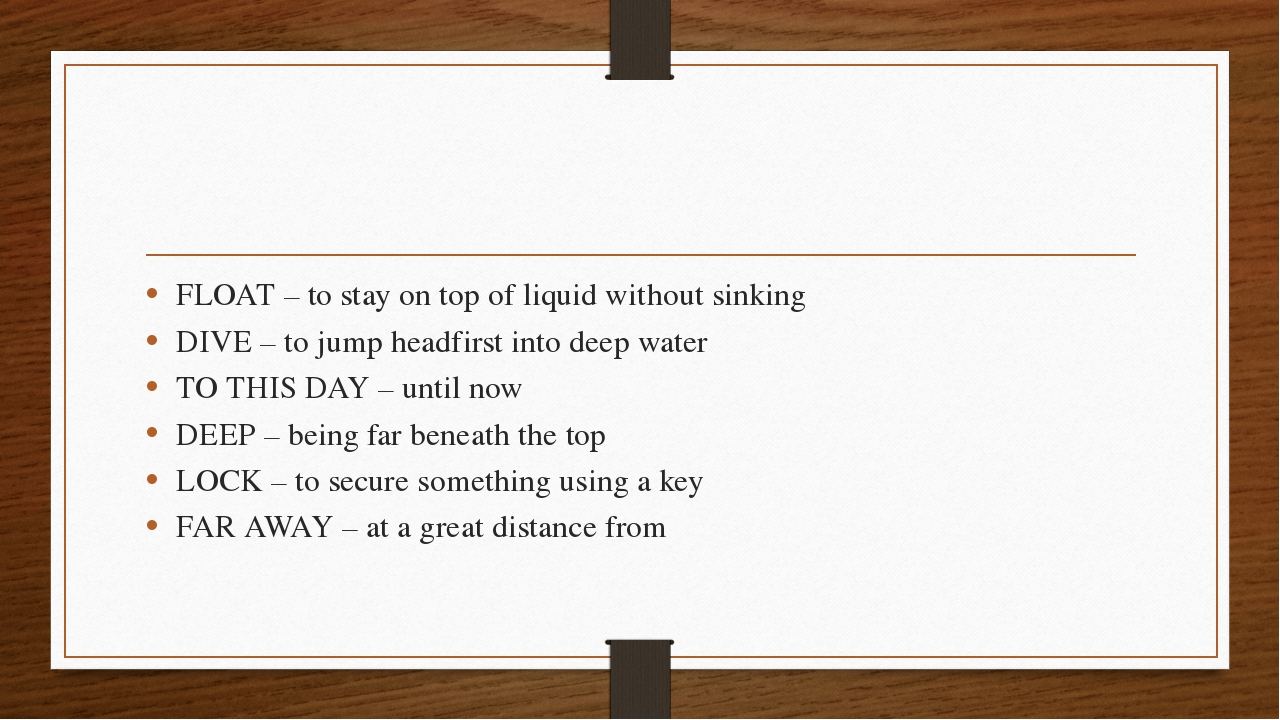FLOAT – to stay on top of liquid without sinking DIVE – to jump headfirst in...