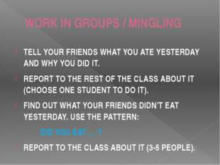 WORK IN GROUPS / MINGLING TELL YOUR FRIENDS WHAT YOU ATE YESTERDAY AND WHY YO