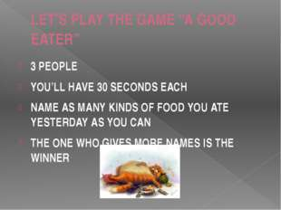 "LET'S PLAY THE GAME ""A GOOD EATER"" 3 PEOPLE YOU'LL HAVE 30 SECONDS EACH NAME"