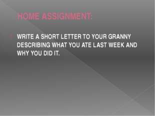 HOME ASSIGNMENT: WRITE A SHORT LETTER TO YOUR GRANNY DESCRIBING WHAT YOU ATE