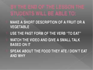 BY THE END OF THE LESSON THE STUDENTS WILL BE ABLE TO: MAKE A SHORT DESCRIPTI