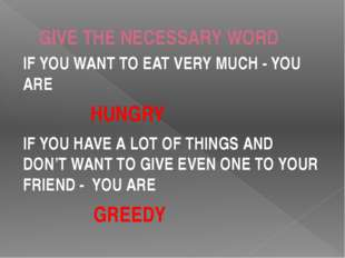 GIVE THE NECESSARY WORD IF YOU WANT TO EAT VERY MUCH - YOU ARE HUNGRY IF YOU