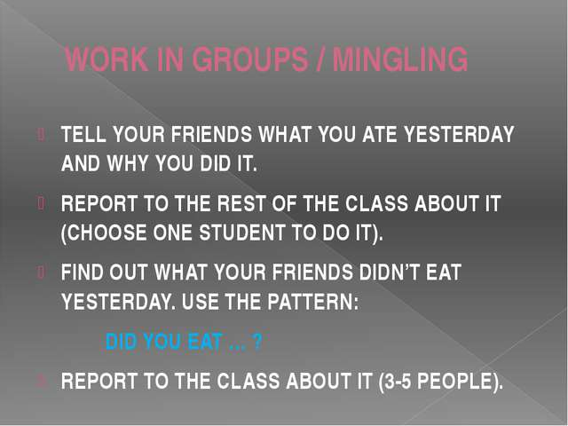 WORK IN GROUPS / MINGLING TELL YOUR FRIENDS WHAT YOU ATE YESTERDAY AND WHY YO...
